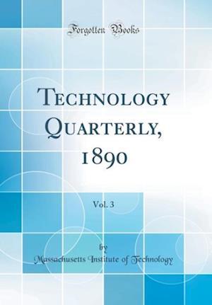 Bog, hardback Technology Quarterly, 1890, Vol. 3 (Classic Reprint) af Massachusetts Institute Of Technology