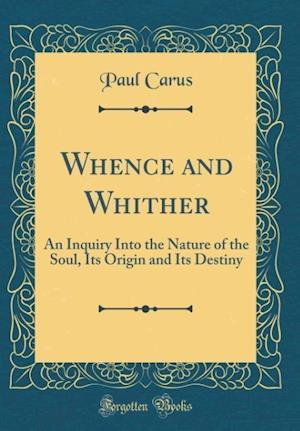 Bog, hardback Whence and Whither af Paul Carus