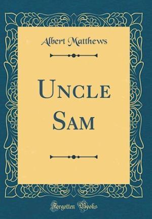 Bog, hardback Uncle Sam (Classic Reprint) af Albert Matthews