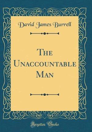 Bog, hardback The Unaccountable Man (Classic Reprint) af David James Burrell