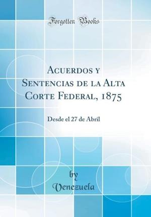 Bog, hardback Acuerdos y Sentencias de la Alta Corte Federal, 1875 af Venezuela Venezuela