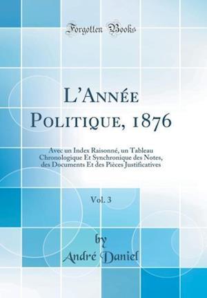 Bog, hardback L'Annee Politique, 1876, Vol. 3 af Andre Daniel