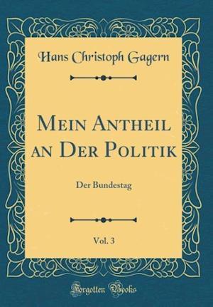 Bog, hardback Mein Antheil an Der Politik, Vol. 3 af Hans Christoph Gagern