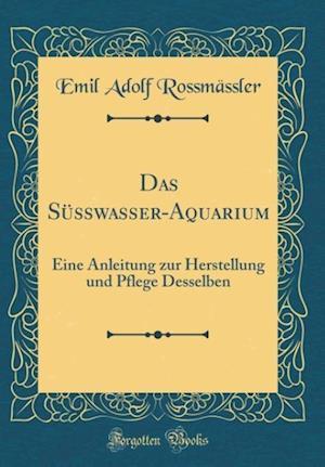 Bog, hardback Das Suwasser-Aquarium af Emil Adolf Rossmassler