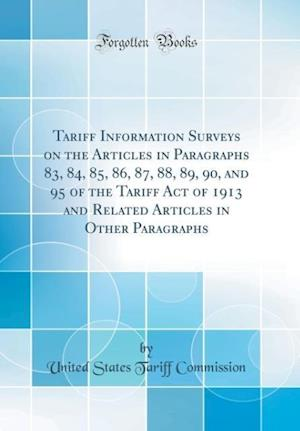Bog, hardback Tariff Information Surveys on the Articles in Paragraphs 83, 84, 85, 86, 87, 88, 89, 90, and 95 of the Tariff Act of 1913 and Related Articles in Othe af United States Tariff Commission