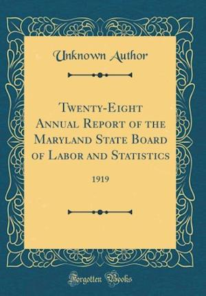 Bog, hardback Twenty-Eight Annual Report of the Maryland State Board of Labor and Statistics af Unknown Author