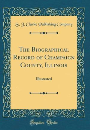 Bog, hardback The Biographical Record of Champaign County, Illinois af S. J. Clarke Publishing Company