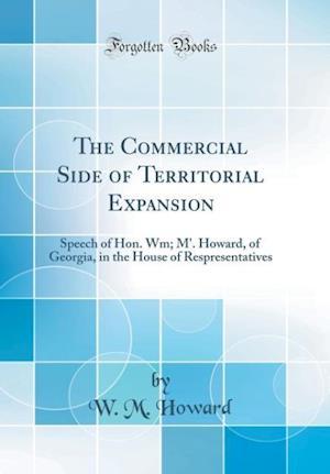Bog, hardback The Commercial Side of Territorial Expansion af W. M. Howard