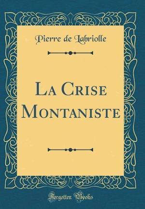 Bog, hardback La Crise Montaniste (Classic Reprint) af Pierre De Labriolle