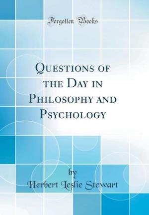 Bog, hardback Questions of the Day in Philosophy and Psychology (Classic Reprint) af Herbert Leslie Stewart