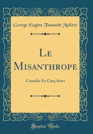 Bog, hardback Le Misanthrope af George Eugene Fasnacht Moliere