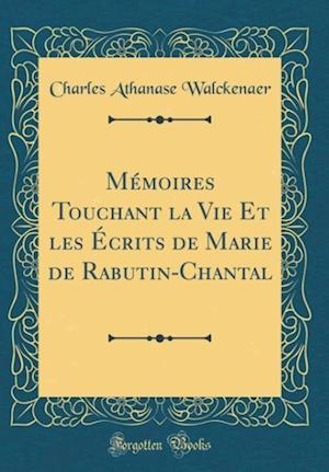 Bog, hardback Memoires Touchant La Vie Et Les Ecrits de Marie de Rabutin-Chantal (Classic Reprint) af Charles Athanase Walckenaer