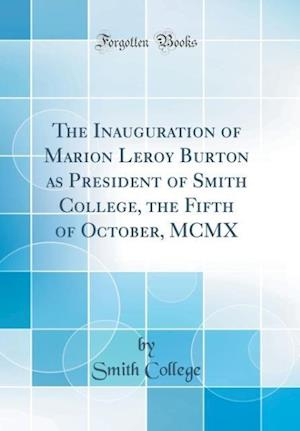 Bog, hardback The Inauguration of Marion Leroy Burton as President of Smith College, the Fifth of October, MCMX (Classic Reprint) af Smith College