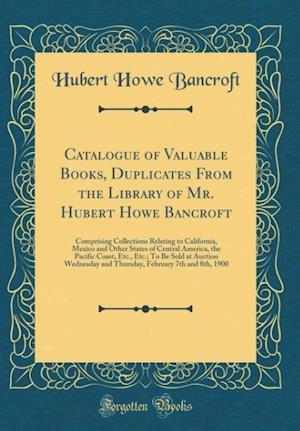 Bog, hardback Catalogue of Valuable Books, Duplicates from the Library of Mr. Hubert Howe Bancroft af Hubert Howe Bancroft