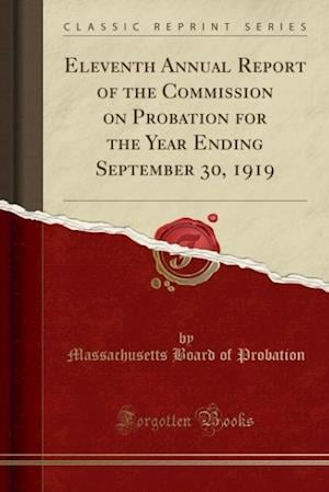 Bog, paperback Eleventh Annual Report of the Commission on Probation for the Year Ending September 30, 1919 (Classic Reprint) af Massachusetts Board of Probation