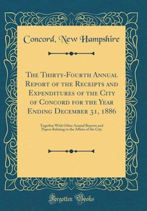Bog, hardback The Thirty-Fourth Annual Report of the Receipts and Expenditures of the City of Concord for the Year Ending December 31, 1886 af Concord New Hampshire