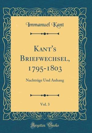 Bog, hardback Kant's Briefwechsel, 1795-1803, Vol. 3 af Immanuel Kant