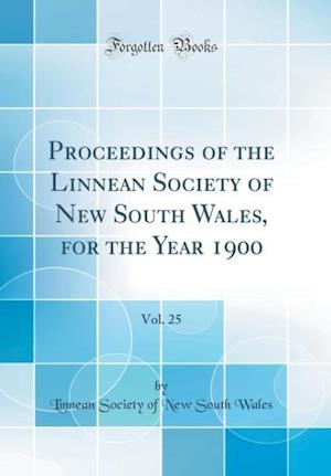 Bog, hardback Proceedings of the Linnean Society of New South Wales, for the Year 1900, Vol. 25 (Classic Reprint) af Linnean Society of New South Wales