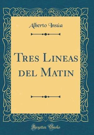 Bog, hardback Tres Lineas del Matin (Classic Reprint) af Alberto Insua