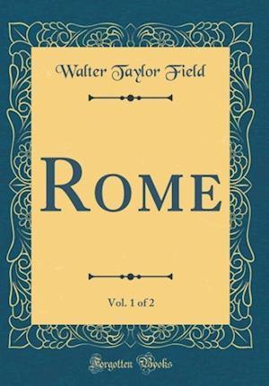 Bog, hardback Rome, Vol. 1 of 2 (Classic Reprint) af Walter Taylor Field