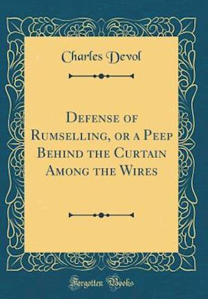 Bog, hardback Defense of Rumselling, or a Peep Behind the Curtain Among the Wires (Classic Reprint) af Charles Devol