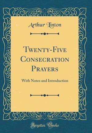 Bog, hardback Twenty-Five Consecration Prayers af Arthur Linton