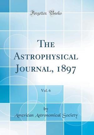 Bog, hardback The Astrophysical Journal, 1897, Vol. 6 (Classic Reprint) af American Astronomical Society