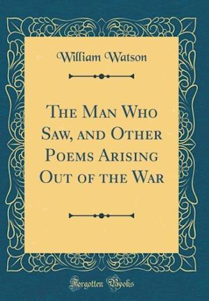 Bog, hardback The Man Who Saw, and Other Poems Arising Out of the War (Classic Reprint) af William Watson