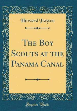 Bog, hardback The Boy Scouts at the Panama Canal (Classic Reprint) af Howard Payson