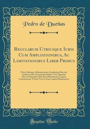 Bog, hardback Regularum Utriusque Iuris Cum Ampliationibus, AC Limitationibus Liber Primus af Pedro de Duenas