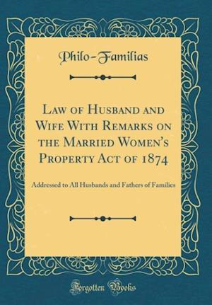 Bog, hardback Law of Husband and Wife with Remarks on the Married Women's Property Act of 1874 af Philo-Familias Philo-Familias