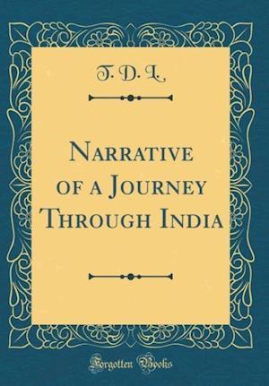 Bog, hardback Narrative of a Journey Through India (Classic Reprint) af T. D. L