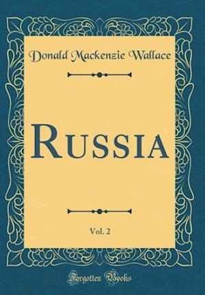 Bog, hardback Russia, Vol. 2 (Classic Reprint) af Donald Mackenzie Wallace