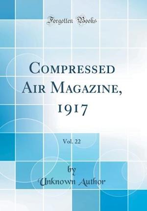 Bog, hardback Compressed Air Magazine, 1917, Vol. 22 (Classic Reprint) af Unknown Author