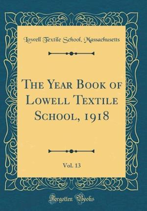 Bog, hardback The Year Book of Lowell Textile School, 1918, Vol. 13 (Classic Reprint) af Lowell Textile School Massachusetts