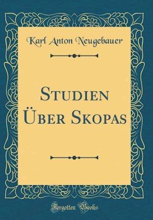 Bog, hardback Studien Uber Skopas (Classic Reprint) af Karl Anton Neugebauer