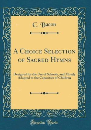 Bog, hardback A Choice Selection of Sacred Hymns af C. Bacon