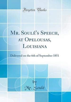 Bog, hardback Mr. Soule's Speech, at Opelousas, Louisiana af MR Soule