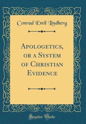 Bog, hardback Apologetics, or a System of Christian Evidence (Classic Reprint) af Conrad Emil Lindberg