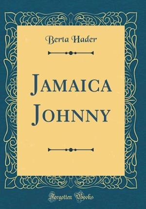 Bog, hardback Jamaica Johnny (Classic Reprint) af Berta Hader