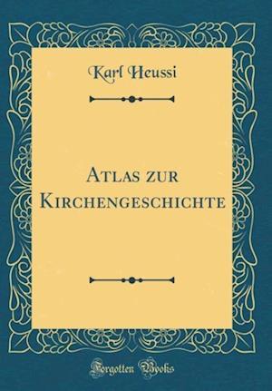 Bog, hardback Atlas Zur Kirchengeschichte (Classic Reprint) af Karl Heussi