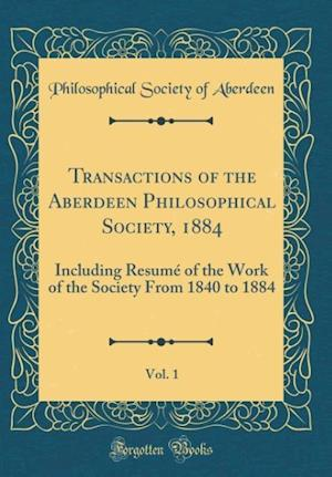 Bog, hardback Transactions of the Aberdeen Philosophical Society, 1884, Vol. 1 af Philosophical Society Of Aberdeen