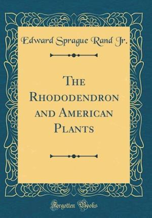 Bog, hardback The Rhododendron and American Plants (Classic Reprint) af Edward Sprague Rand Jr