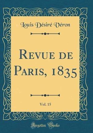 Bog, hardback Revue de Paris, 1835, Vol. 15 (Classic Reprint) af Louis Desire Veron