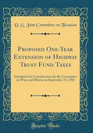 Bog, hardback Proposed One-Year Extension of Highway Trust Fund Taxes af U. S. Joint Committee on Taxation