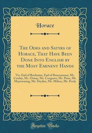Bog, hardback The Odes and Satyrs of Horace, That Have Been Done Into English by the Most Eminent Hands af Horace Horace
