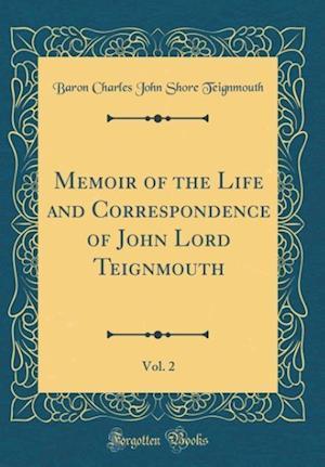 Bog, hardback Memoir of the Life and Correspondence of John Lord Teignmouth, Vol. 2 (Classic Reprint) af Baron Charles John Shore Teignmouth