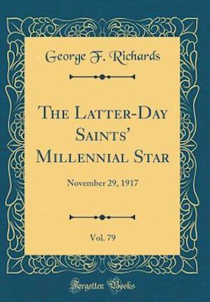 Bog, hardback The Latter-Day Saints' Millennial Star, Vol. 79 af George F. Richards