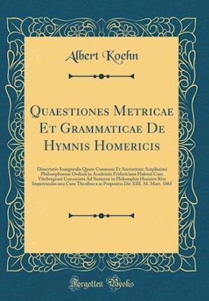 Bog, hardback Quaestiones Metricae Et Grammaticae de Hymnis Homericis af Albert Koehn