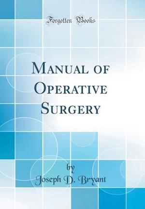 Bog, hardback Manual of Operative Surgery (Classic Reprint) af Joseph D. Bryant